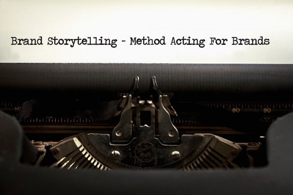 Brand story telling techniques - method acting for brands